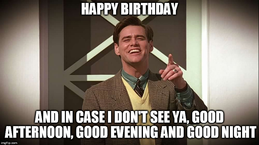 HAPPY BIRTHDAY AND IN CASE I DON'T SEE YA, GOOD AFTERNOON, GOOD EVENING AND GOOD NIGHT | image tagged in truman show,happy birthday | made w/ Imgflip meme maker