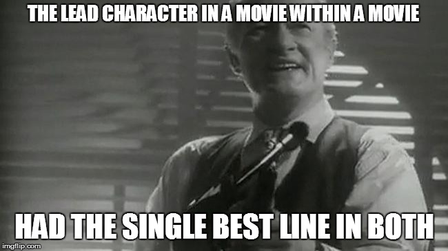 THE LEAD CHARACTER IN A MOVIE WITHIN A MOVIE HAD THE SINGLE BEST LINE IN BOTH | image tagged in filthy animal | made w/ Imgflip meme maker