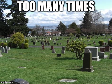 TOO MANY TIMES | made w/ Imgflip meme maker