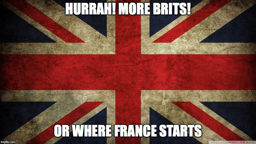 HURRAH! MORE BRITS! OR WHERE FRANCE STARTS | made w/ Imgflip meme maker