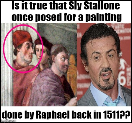 I knew the guy was old, but DAYUM! | Is it true that Sly Stallone once posed for a painting done by Raphael back in 1511?? | image tagged in sylvester stallone,old age | made w/ Imgflip meme maker