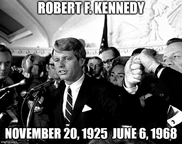 RFK 50 years ago | ROBERT F. KENNEDY NOVEMBER 20, 1925  JUNE 6, 1968 | image tagged in united states of america,history | made w/ Imgflip meme maker