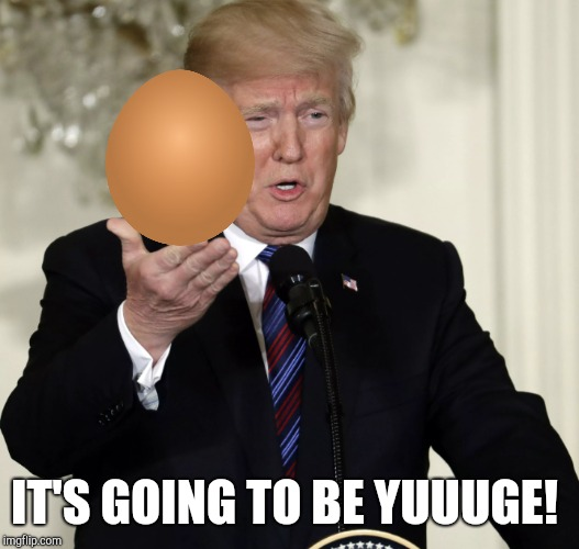 IT'S GOING TO BE YUUUGE! | made w/ Imgflip meme maker