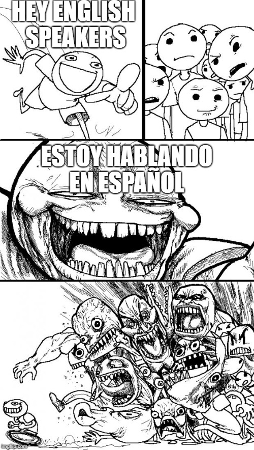 Hey english speakers | HEY ENGLISH SPEAKERS ESTOY HABLANDO EN ESPAÑOL | image tagged in memes,hey internet,hey english speakers | made w/ Imgflip meme maker