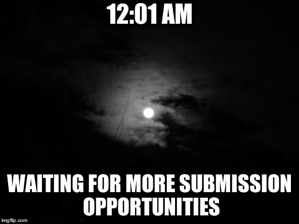 Memers Be Like | 12:01 AM WAITING FOR MORE SUBMISSION OPPORTUNITIES | image tagged in midnight | made w/ Imgflip meme maker