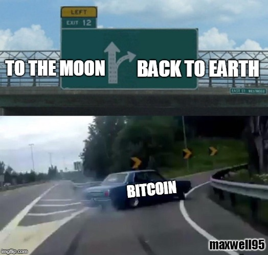 Left Exit 12 Off Ramp Meme | TO THE MOON BITCOIN BACK TO EARTH maxwell95 | image tagged in memes,left exit 12 off ramp | made w/ Imgflip meme maker