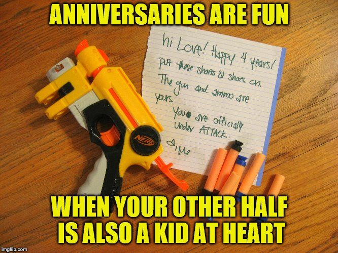 Loser does the dishes for the next week! | ANNIVERSARIES ARE FUN WHEN YOUR OTHER HALF IS ALSO A KID AT HEART | image tagged in memes,nerf,anniversary | made w/ Imgflip meme maker