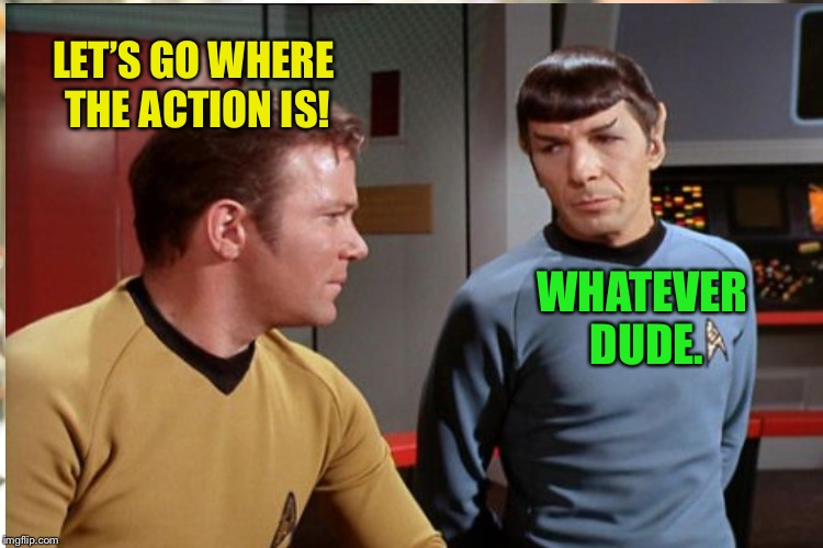 LET'S GO WHERE THE ACTION IS! WHATEVER DUDE. | made w/ Imgflip meme maker