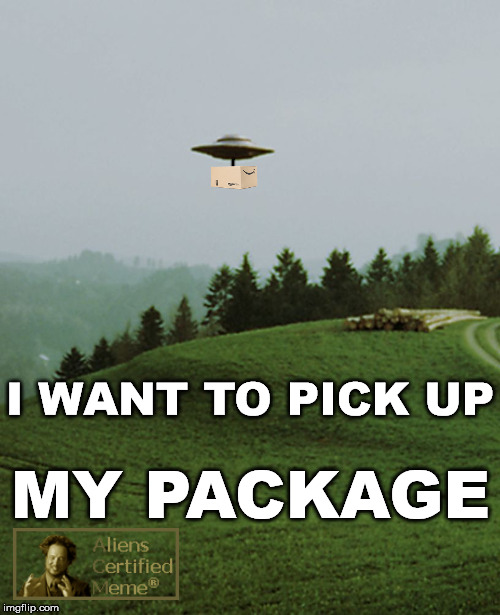 Amazon Prime Air | I WANT TO PICK UP MY PACKAGE | image tagged in memes,i want to believe,amazon,aliens certified meme | made w/ Imgflip meme maker