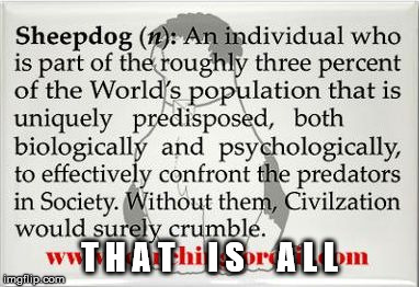Sheepdog Definition | T H A T     I S     A L L | image tagged in sheepdog,police,meme,warrior,spartans | made w/ Imgflip meme maker