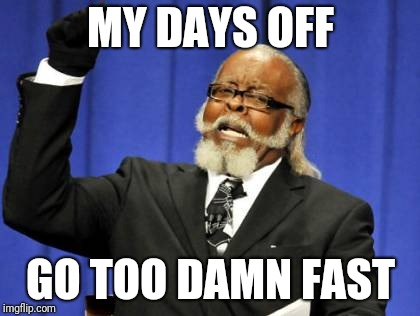 Too Damn High Meme | MY DAYS OFF GO TOO DAMN FAST | image tagged in memes,too damn high | made w/ Imgflip meme maker