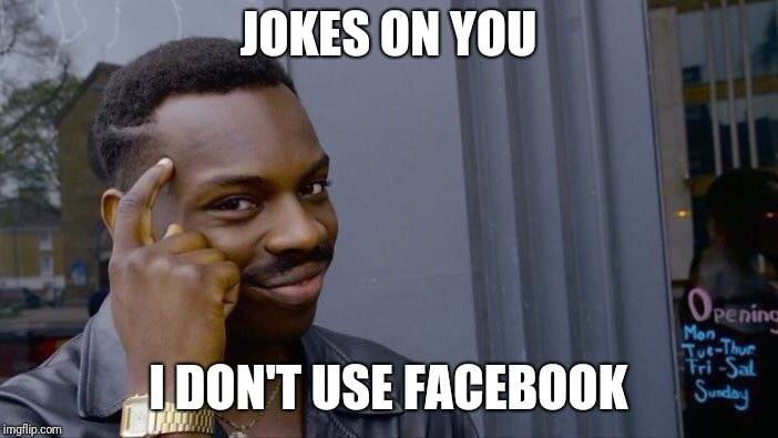 Roll Safe Think About It Meme | JOKES ON YOU I DON'T USE FACEBOOK | image tagged in memes,roll safe think about it | made w/ Imgflip meme maker