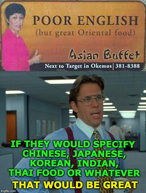 Just read the menu | THAT WOULD BE GREAT IF THEY WOULD SPECIFY CHINESE, JAPANESE, KOREAN, INDIAN, THAI FOOD OR WHATEVER | image tagged in restaurant,waiter,asian,language | made w/ Imgflip meme maker