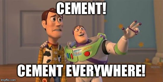Buzz and Woody | CEMENT! CEMENT EVERYWHERE! | image tagged in buzz and woody | made w/ Imgflip meme maker