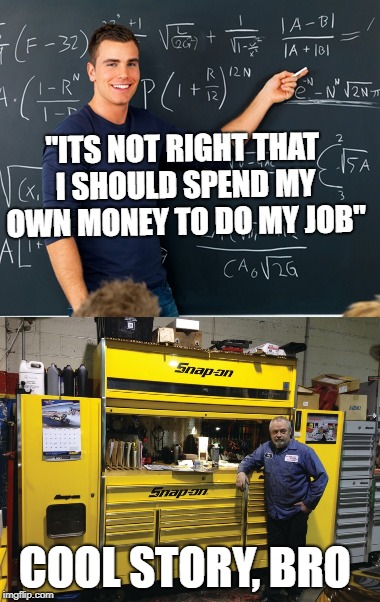 "silly rabbit, it takes money to make money | ""ITS NOT RIGHT THAT I SHOULD SPEND MY OWN MONEY TO DO MY JOB"" COOL STORY, BRO 