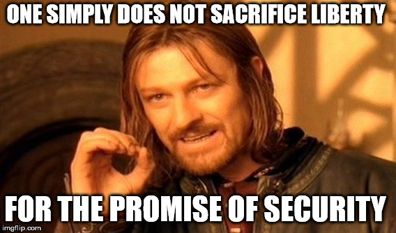 One Does Not Simply Meme | ONE SIMPLY DOES NOT SACRIFICE LIBERTY FOR THE PROMISE OF SECURITY | image tagged in memes,one does not simply | made w/ Imgflip meme maker