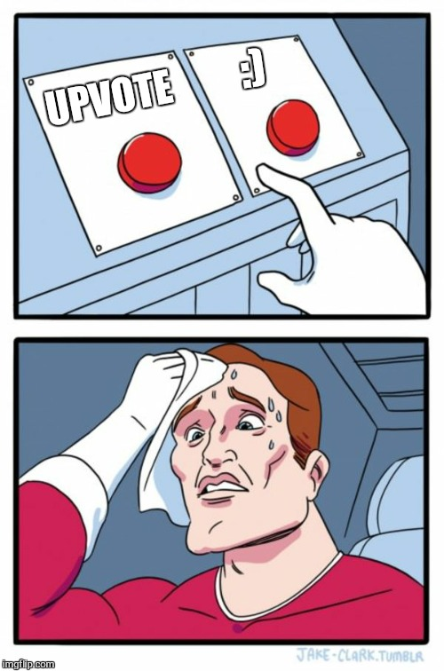 Two Buttons Meme | UPVOTE :) | image tagged in memes,two buttons | made w/ Imgflip meme maker
