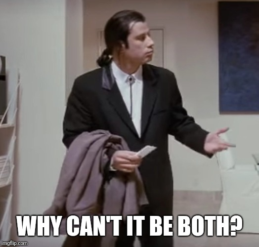 WHY CAN'T IT BE BOTH? | made w/ Imgflip meme maker