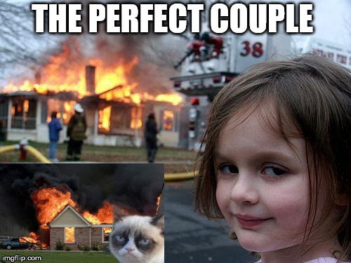 Disaster Girl Meme | THE PERFECT COUPLE | image tagged in memes,disaster girl | made w/ Imgflip meme maker