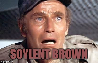 SOYLENT BROWN | made w/ Imgflip meme maker