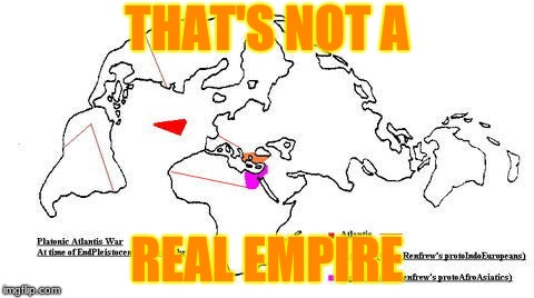 THAT'S NOT A REAL EMPIRE | image tagged in atlantean empire | made w/ Imgflip meme maker