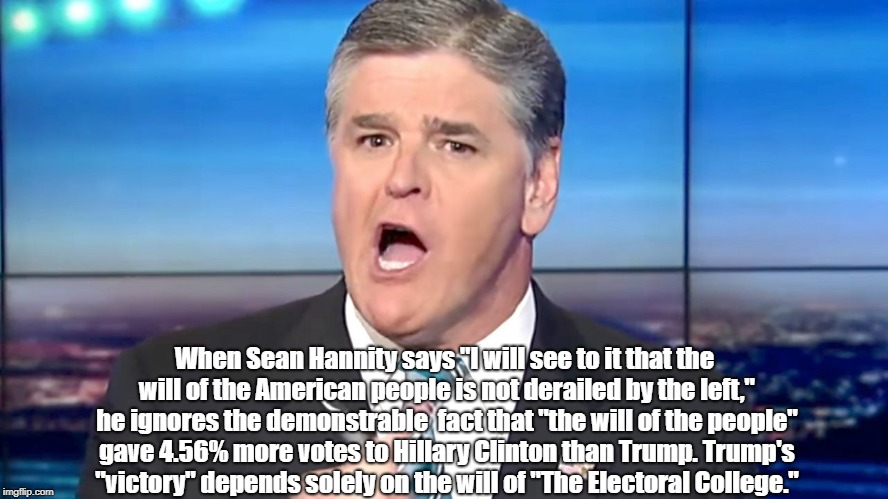 "Trump Was Not Elected By ""The Will Of The American People. He Was Elected By The Will Of ""The Electoral College"" 
