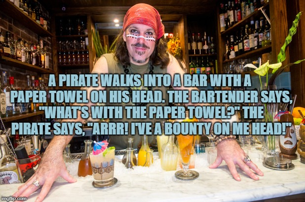 "A PIRATE WALKS INTO A BAR WITH A PAPER TOWEL ON HIS HEAD. THE BARTENDER SAYS, ""WHAT'S WITH THE PAPER TOWEL?"" THE PIRATE SAYS, ""ARRR! I'VE A  