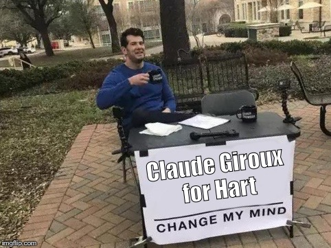 Change My Mind | Claude Giroux for Hart | image tagged in change my mind | made w/ Imgflip meme maker