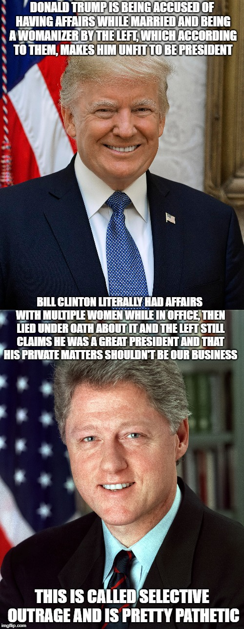 Both men are womanizers and sick toward the opposite gender. And both have always been like that. | DONALD TRUMP IS BEING ACCUSED OF HAVING AFFAIRS WHILE MARRIED AND BEING A WOMANIZER BY THE LEFT, WHICH ACCORDING TO THEM, MAKES HIM UNFIT TO | image tagged in memes,donald trump,bill clinton,womanizer | made w/ Imgflip meme maker