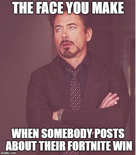 Face You Make Robert Downey Jr. | THE FACE YOU MAKE WHEN SOMEBODY POSTS ABOUT THEIR FORTNITE WIN | image tagged in memes,face you make robert downey jr,doctordoomsday180,fortnite,fortnite meme,post | made w/ Imgflip meme maker