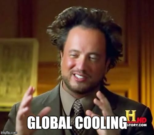 Ancient Aliens Meme | GLOBAL COOLING | image tagged in memes,ancient aliens | made w/ Imgflip meme maker