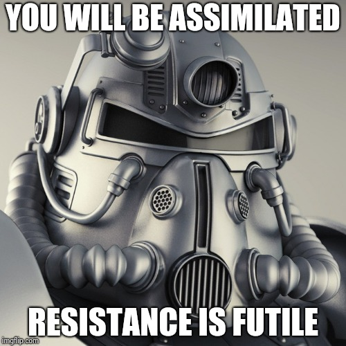 YOU WILL BE ASSIMILATED RESISTANCE IS FUTILE | image tagged in metal head | made w/ Imgflip meme maker