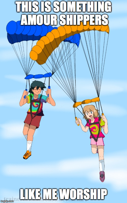 Amourshipping Parachute | THIS IS SOMETHING AMOUR SHIPPERS LIKE ME WORSHIP | image tagged in parachute,amourshipping,ash ketchum,serena,pokemon,memes | made w/ Imgflip meme maker