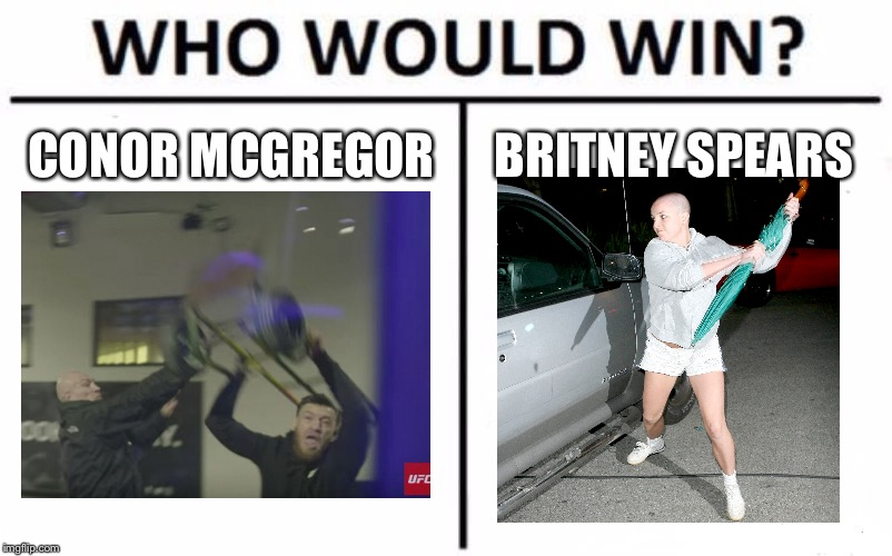 Conor McGregor vs Britney Spears | CONOR MCGREGOR BRITNEY SPEARS | image tagged in memes,who would win,conor mcgregor,britney spears,rampage,attack | made w/ Imgflip meme maker