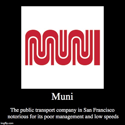 San Francisco Muni | Muni | The public transport company in San Francisco notorious for its poor management and low speeds | image tagged in funny,demotivationals,muni,san francisco | made w/ Imgflip demotivational maker