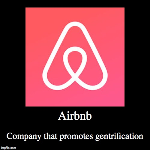 Airbnb | Airbnb | Company that promotes gentrification | image tagged in funny,demotivationals,airbnb | made w/ Imgflip demotivational maker
