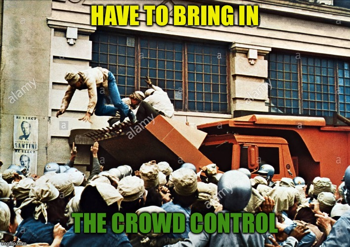 HAVE TO BRING IN THE CROWD CONTROL | made w/ Imgflip meme maker
