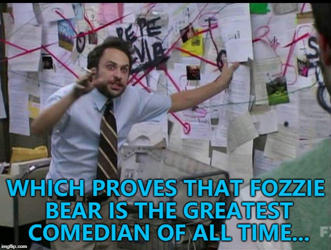 Wakka, wakka, wakka... :) | WHICH PROVES THAT FOZZIE BEAR IS THE GREATEST COMEDIAN OF ALL TIME... | image tagged in trying to explain,memes,fozzie bear,the muppets,comedy | made w/ Imgflip meme maker