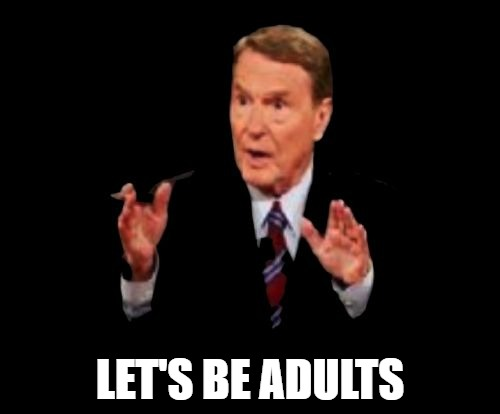 Jim Lehrer The Man | LET'S BE ADULTS | image tagged in memes,jim lehrer the man | made w/ Imgflip meme maker