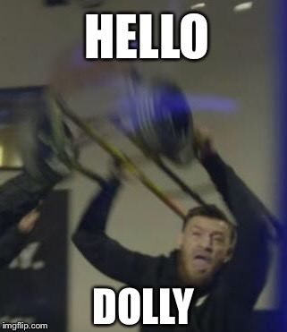 Conor McGregor |  HELLO; DOLLY | image tagged in memes,ufc,conor mcgregor,funny,bad pun | made w/ Imgflip meme maker