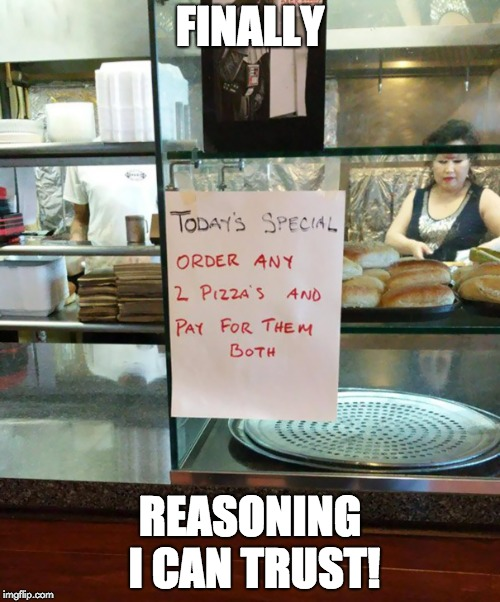 Impressive people work here | FINALLY REASONING I CAN TRUST! | image tagged in lol,funny | made w/ Imgflip meme maker
