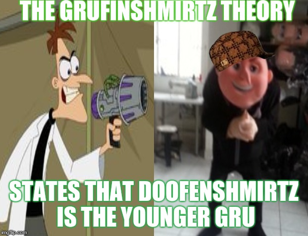 The Grufinshmirtz Theory | THE GRUFINSHMIRTZ THEORY STATES THAT DOOFENSHMIRTZ IS THE YOUNGER GRU | image tagged in gru,doofenshmirtz,my life is a lie | made w/ Imgflip meme maker