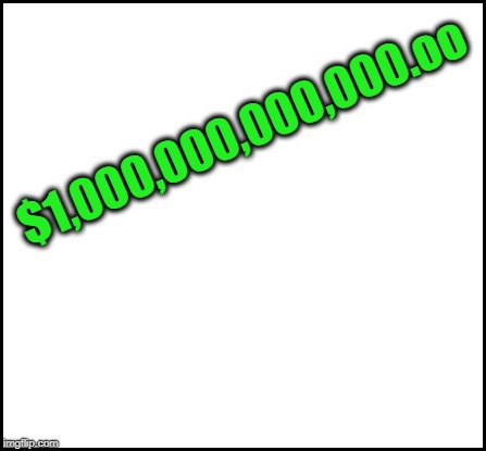 blank | $1,000,000,000,000.oo | image tagged in blank | made w/ Imgflip meme maker