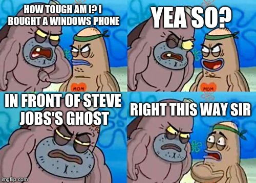 Let this wipe out the copiers of my bill gates meme | HOW TOUGH AM I? I BOUGHT A WINDOWS PHONE YEA SO? IN FRONT OF STEVE JOBS'S GHOST RIGHT THIS WAY SIR | image tagged in memes,how tough are you,apple,steve jobs,ghost | made w/ Imgflip meme maker