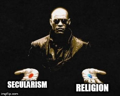 Choices | SECULARISM RELIGION | image tagged in choices,religion,secularism,secularity,religious,secular | made w/ Imgflip meme maker