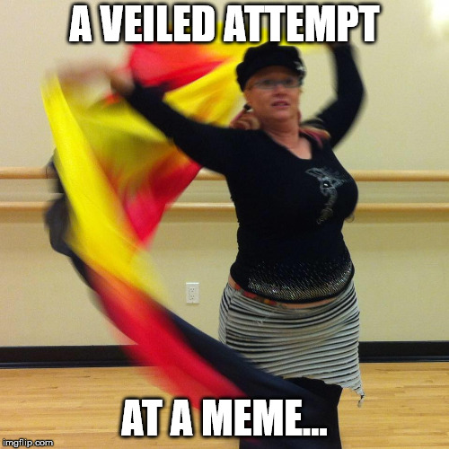 A Veiled Attempt | A VEILED ATTEMPT AT A MEME... | image tagged in belly dance,veil,raks,dance | made w/ Imgflip meme maker