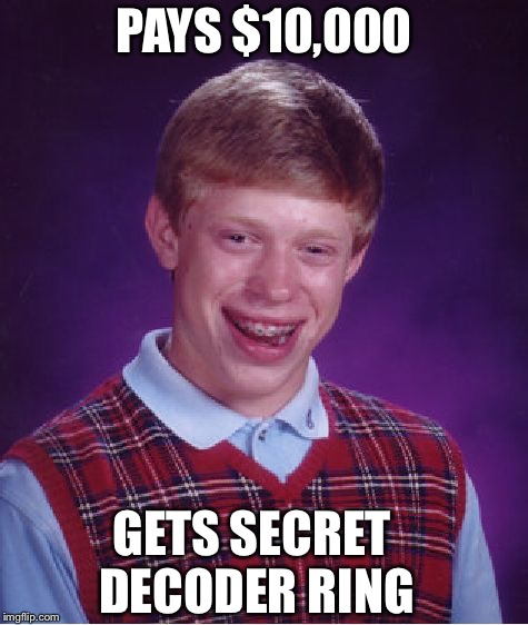 Bad Luck Brian Meme | PAYS $10,000 GETS SECRET DECODER RING | image tagged in memes,bad luck brian | made w/ Imgflip meme maker