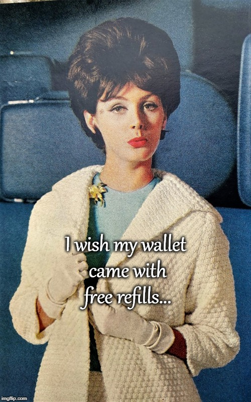 My wallet... | I wish my wallet came with free refills... | image tagged in wish,wallet,free,refills | made w/ Imgflip meme maker