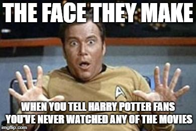 captain kirk jazz hands | THE FACE THEY MAKE WHEN YOU TELL HARRY POTTER FANS YOU'VE NEVER WATCHED ANY OF THE MOVIES | image tagged in captain kirk jazz hands | made w/ Imgflip meme maker