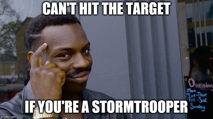 Roll Safe Think About It Meme | CAN'T HIT THE TARGET IF YOU'RE A STORMTROOPER | image tagged in memes,roll safe think about it | made w/ Imgflip meme maker